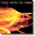 Jesus, You're the Power